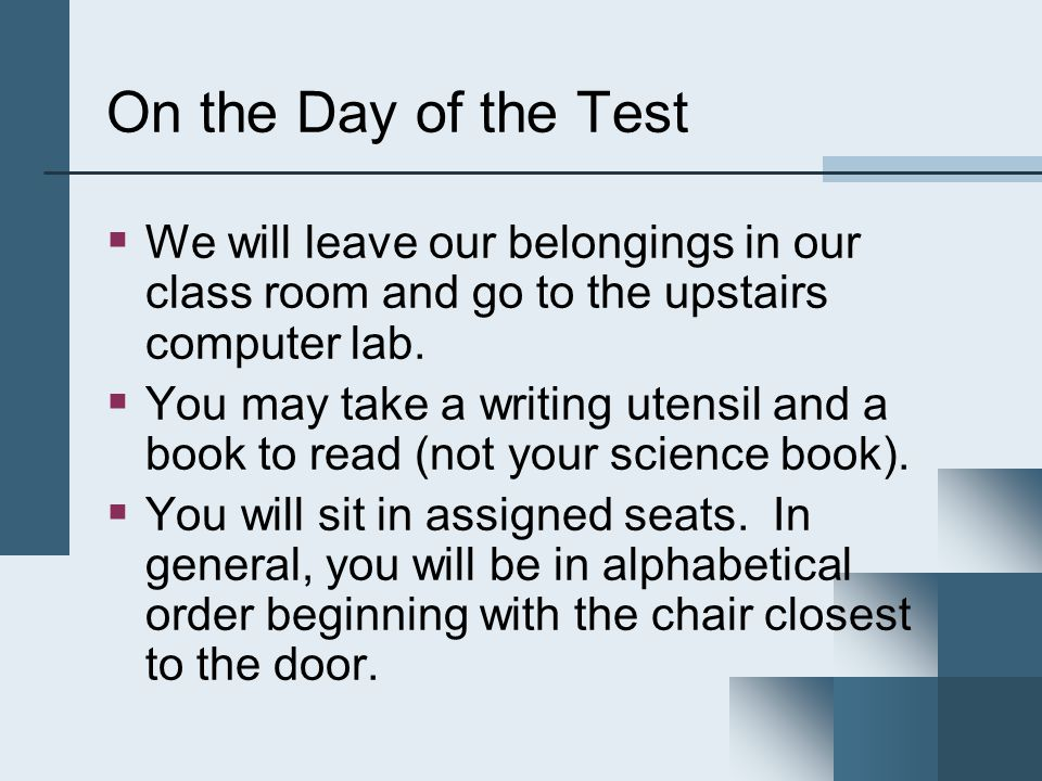 On the Day of the Test  We will leave our belongings in our class room and go to the upstairs computer lab.