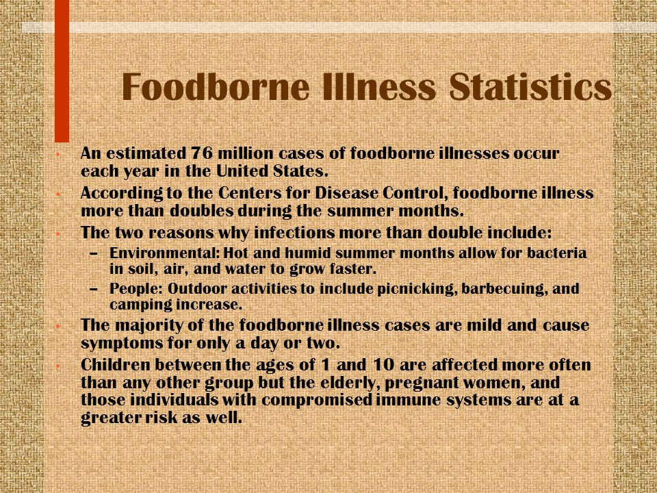 Foodborne Illness Statistics An estimated 76 million cases of foodborne illnesses occur each year in the United States. According to the Centers for D