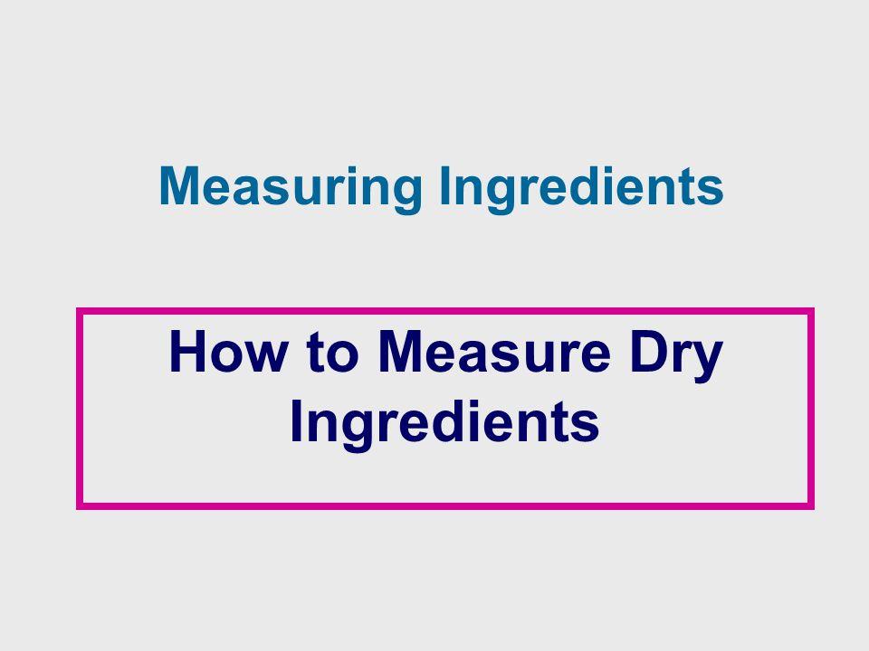 Measuring Ingredients How to Measure Dry Ingredients