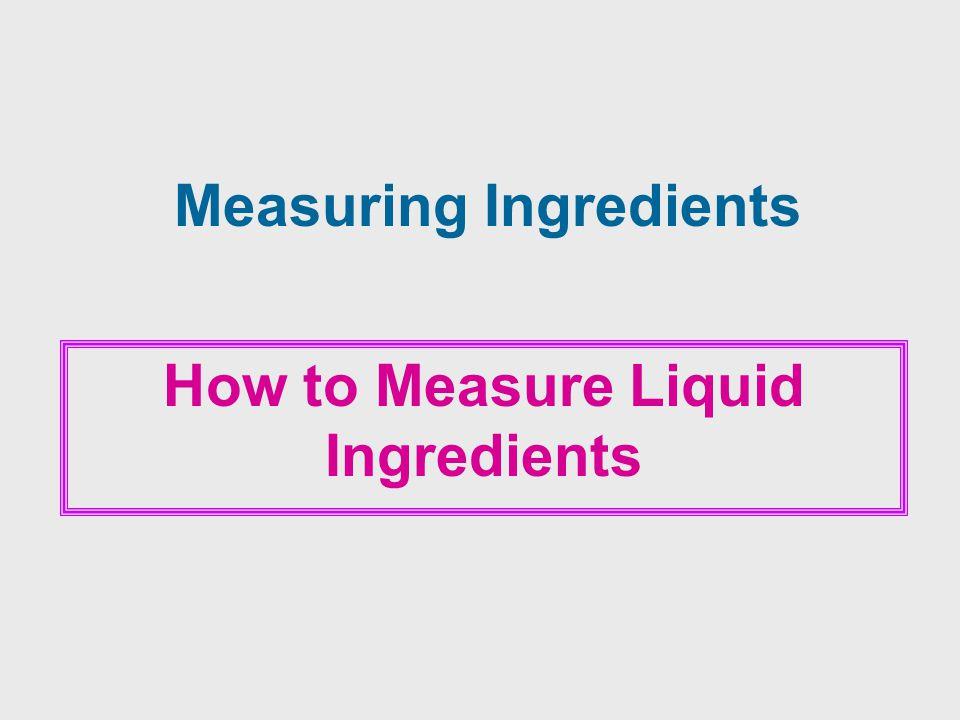 Measuring Ingredients How to Measure Liquid Ingredients