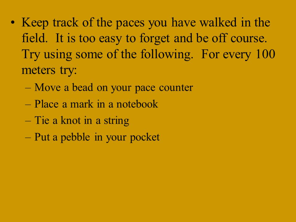 Determining Pace-count Note: The following should be done on flat terrain and dense/wooded terrain. Both pace-counts should be memorized by the soldie