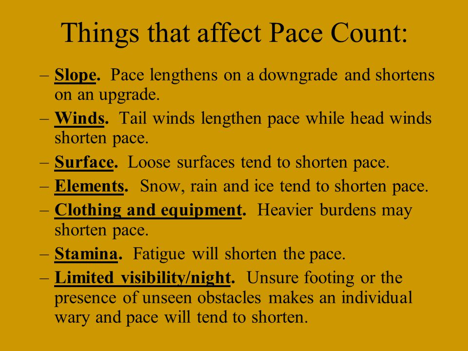 Keep track of the paces you have walked in the field. It is too easy to forget and be off course. Try using some of the following. For every 100 meter