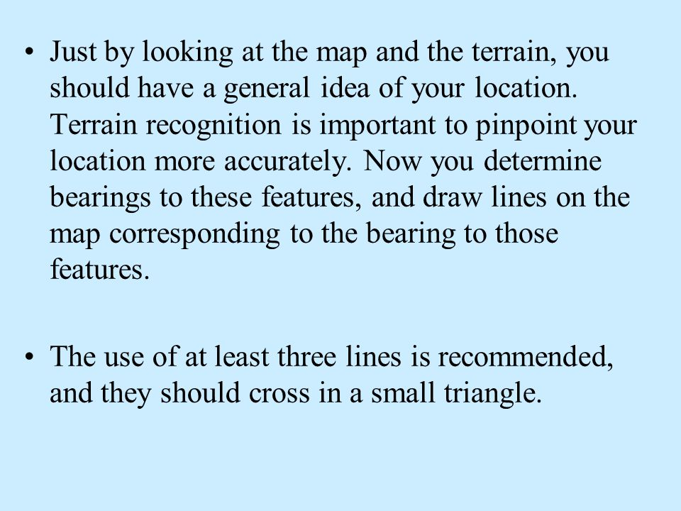 Triangulation: In order to locate yourself on the map by performing Triangulation, the basic idea is to compare your topographic map to what you are l