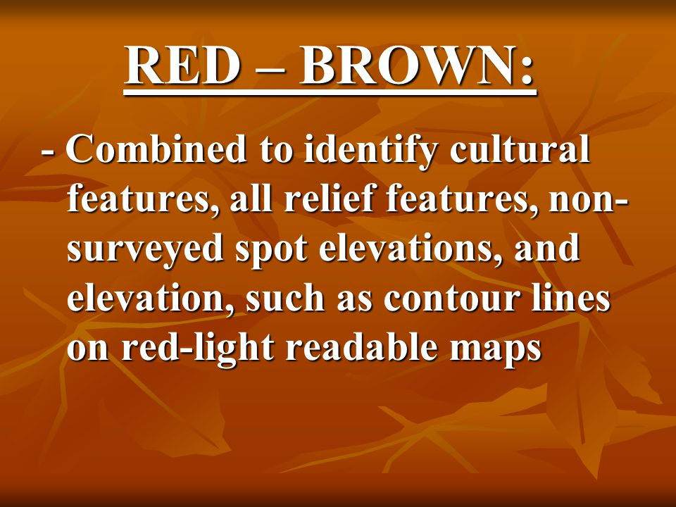 RED: - Classifies cultural features, such as populated areas, main roads, and boundaries on older maps