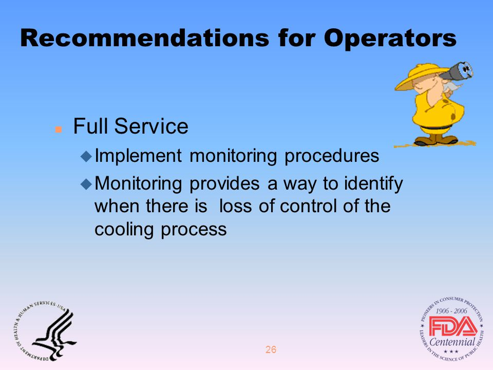 26 Recommendations for Operators n Full Service u Implement monitoring procedures u Monitoring provides a way to identify when there is loss of control of the cooling process