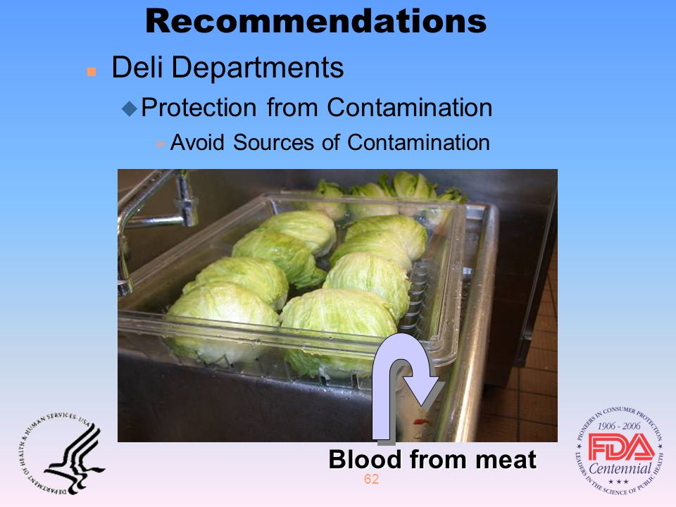 62 Recommendations n Deli Departments u Protection from Contamination F Avoid Sources of Contamination Blood from meat