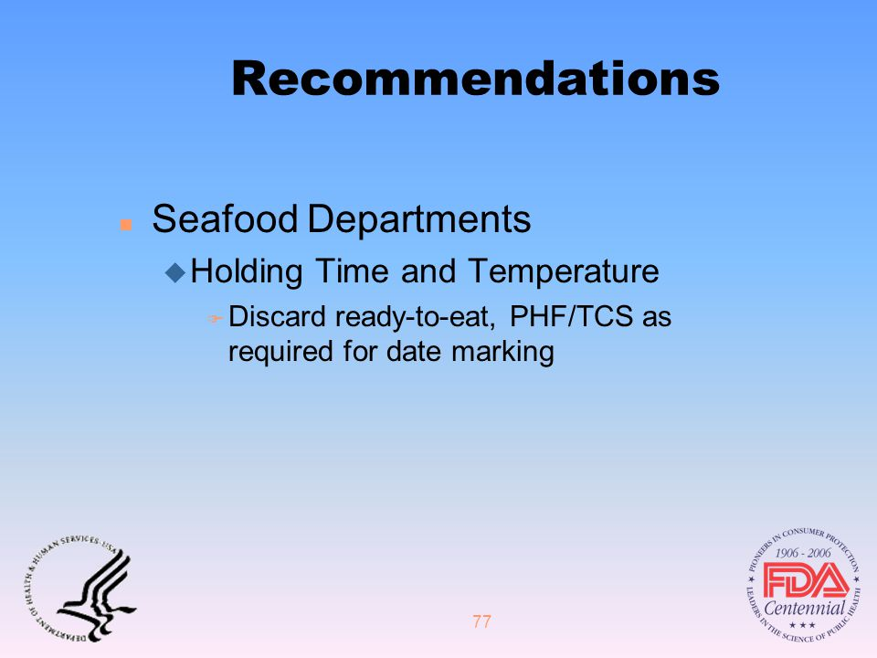 77 Recommendations n Seafood Departments u Holding Time and Temperature F Discard ready-to-eat, PHF/TCS as required for date marking