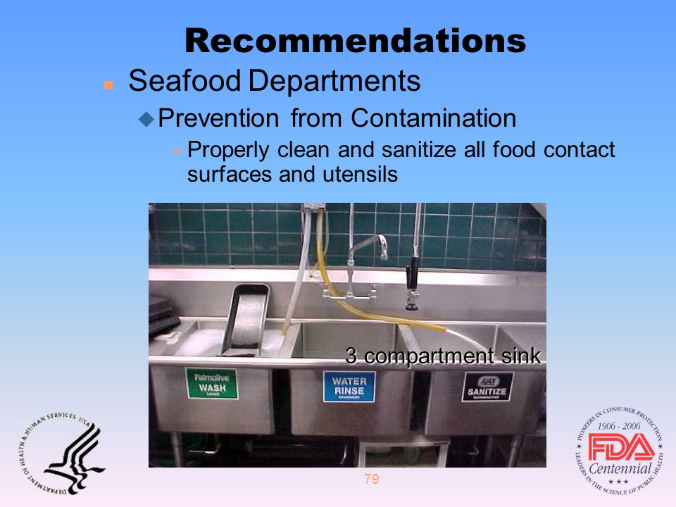 79 Recommendations n Seafood Departments u Prevention from Contamination F Properly clean and sanitize all food contact surfaces and utensils 3 compartment sink