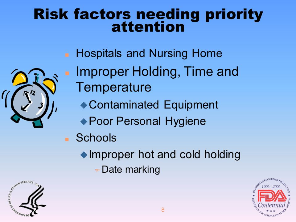 8 Risk factors needing priority attention n Hospitals and Nursing Home n Improper Holding, Time and Temperature u Contaminated Equipment u Poor Personal Hygiene n Schools u Improper hot and cold holding F Date marking