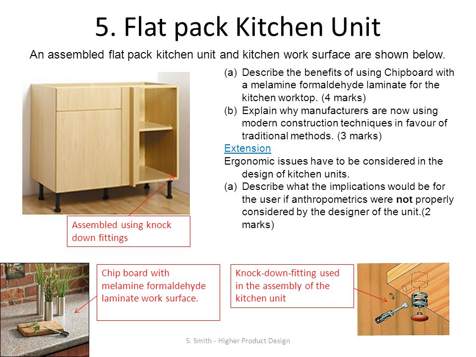 5. Flat pack Kitchen Unit An assembled flat pack kitchen unit and kitchen work surface are shown below. (a)Describe the benefits of using Chipboard wi