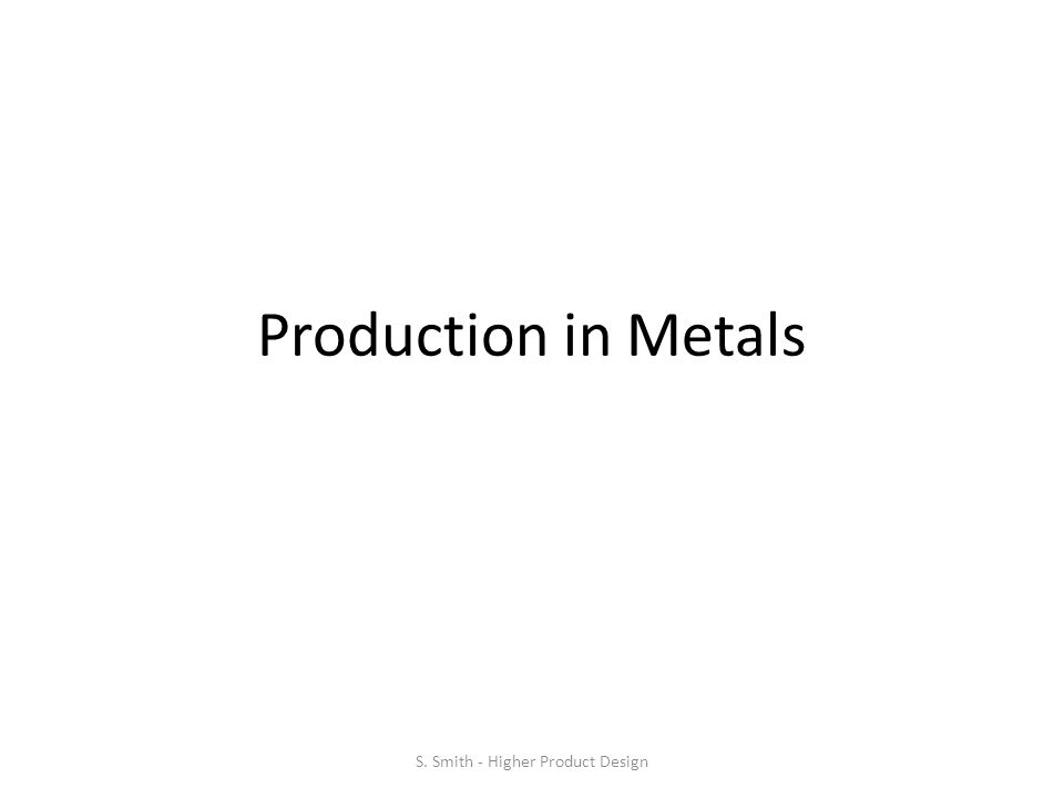 Production in Metals S. Smith - Higher Product Design