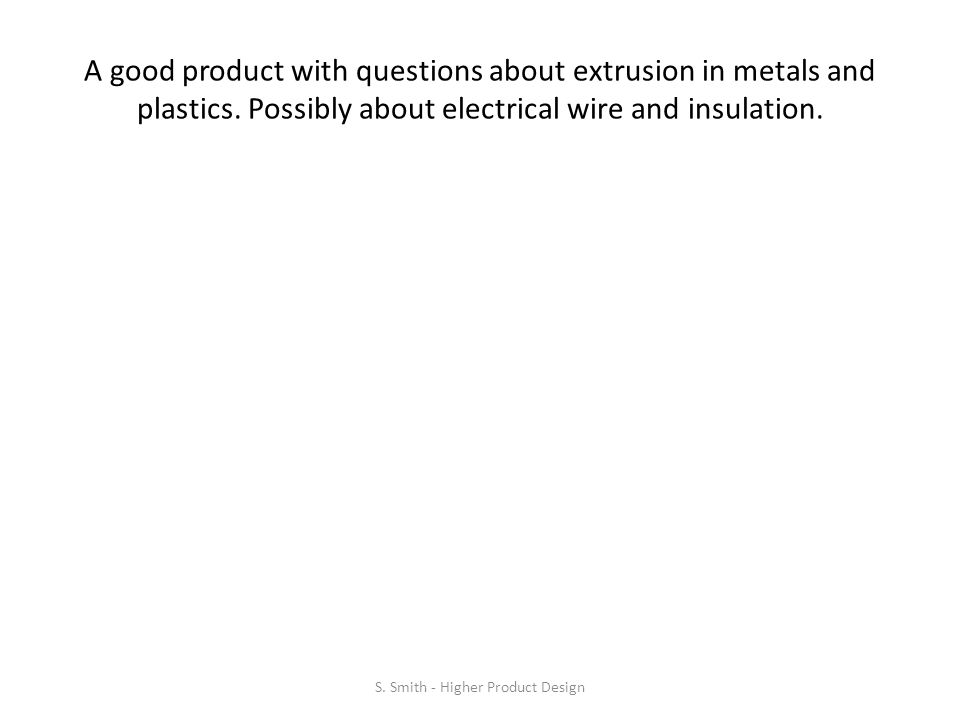 A good product with questions about extrusion in metals and plastics.