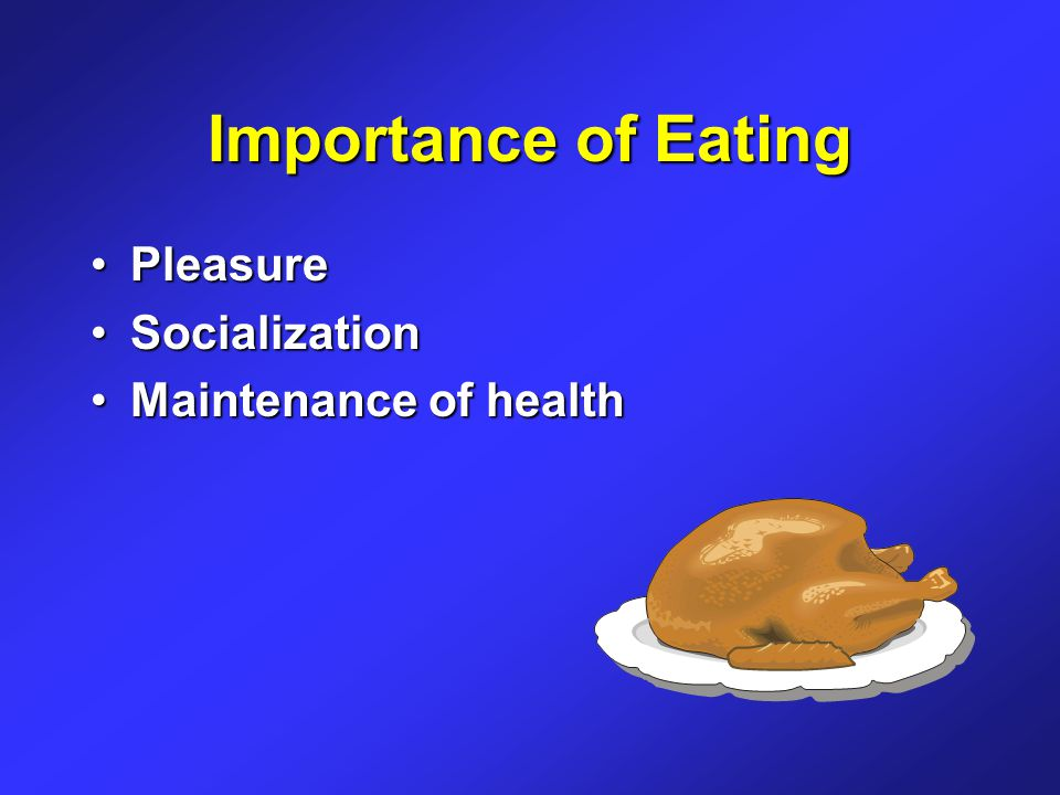 Importance of Eating PleasurePleasure SocializationSocialization Maintenance of healthMaintenance of health