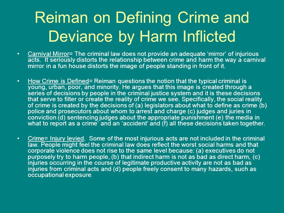 Reiman on Defining Crime and Deviance by Harm Inflicted Carnival Mirror= The criminal law does not provide an adequate 'mirror' of injurious acts.
