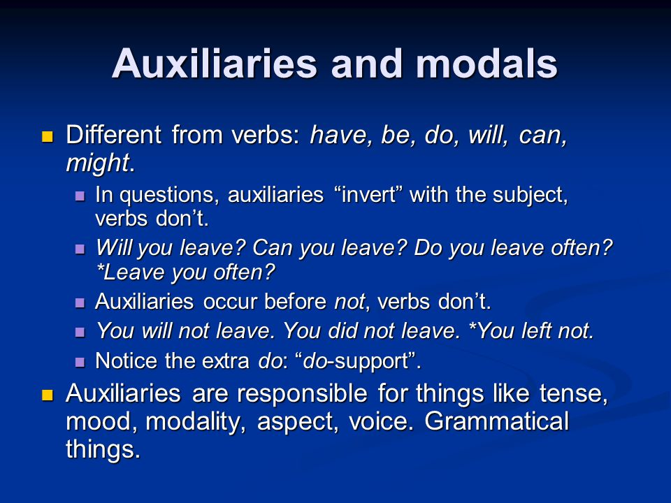 Auxiliaries and modals Different from verbs: have, be, do, will, can, might.