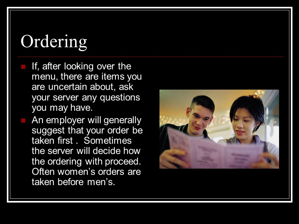 Ordering If, after looking over the menu, there are items you are uncertain about, ask your server any questions you may have.