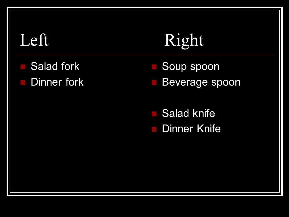 LeftRight Salad fork Dinner fork Soup spoon Beverage spoon Salad knife Dinner Knife
