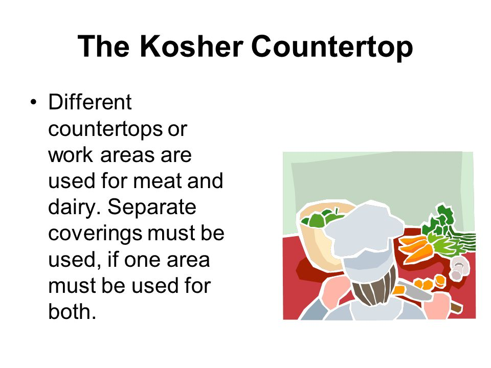 The Kosher Countertop Different countertops or work areas are used for meat and dairy.
