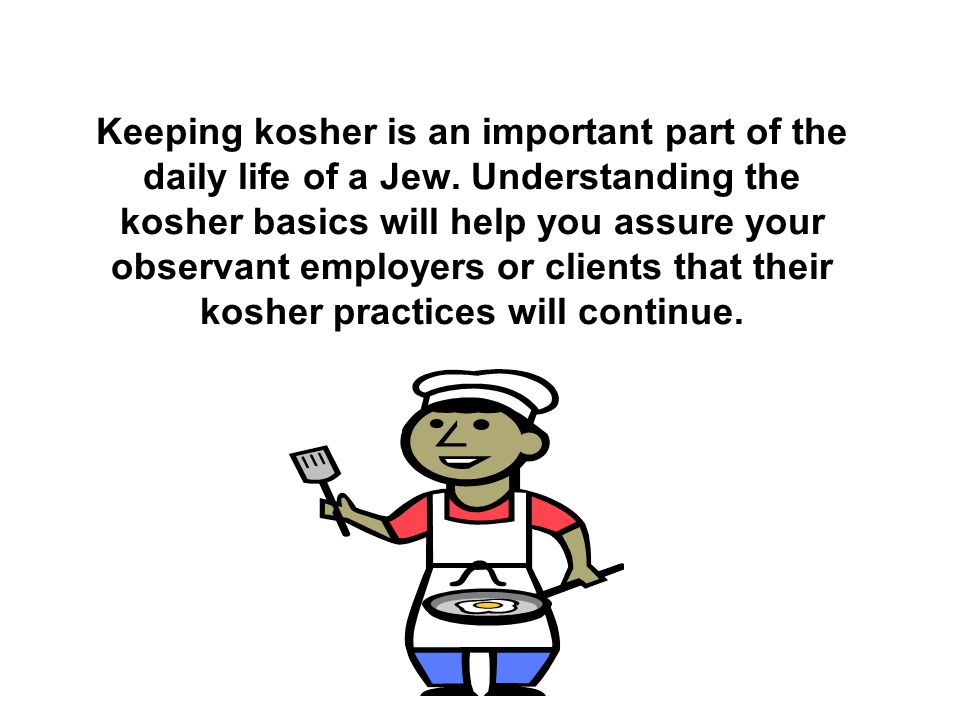 Keeping kosher is an important part of the daily life of a Jew.