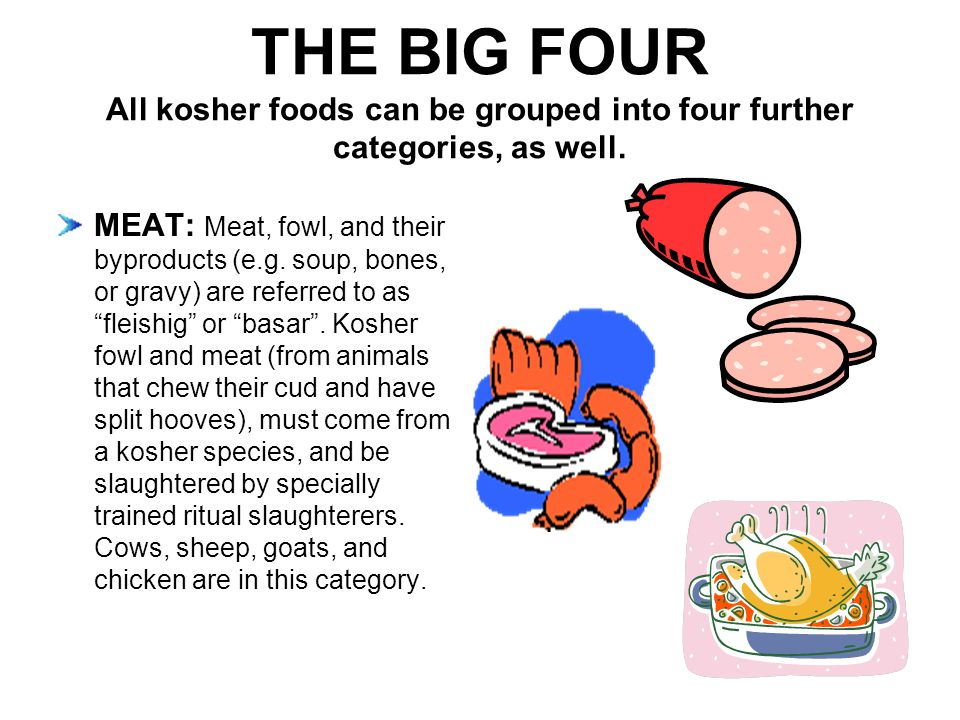 THE BIG FOUR All kosher foods can be grouped into four further categories, as well.