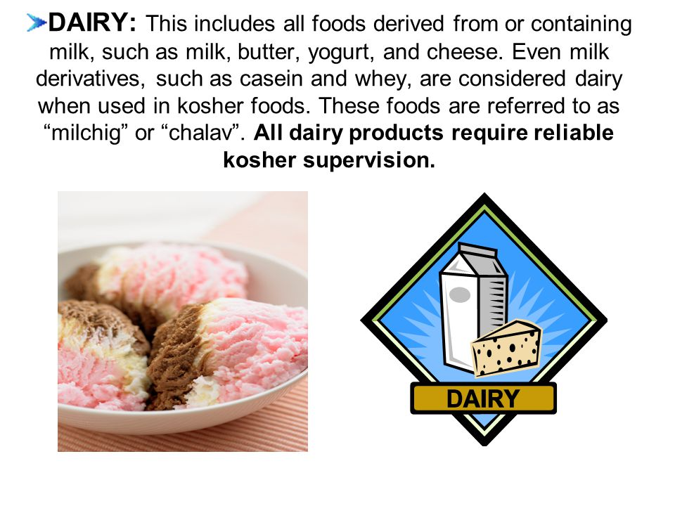 DAIRY: This includes all foods derived from or containing milk, such as milk, butter, yogurt, and cheese.