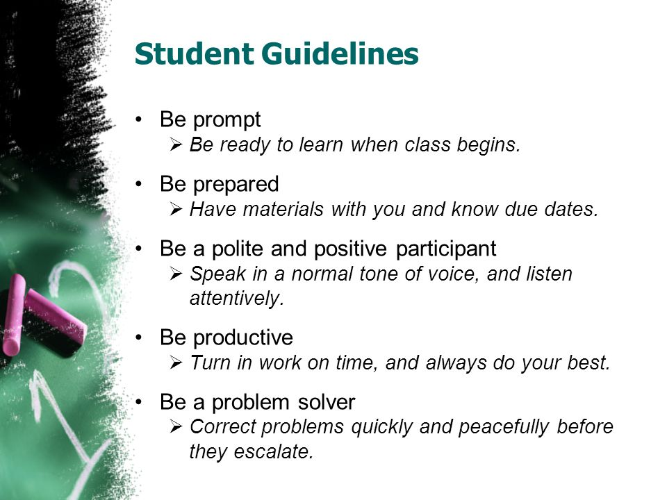 Student Guidelines Be prompt  Be ready to learn when class begins.