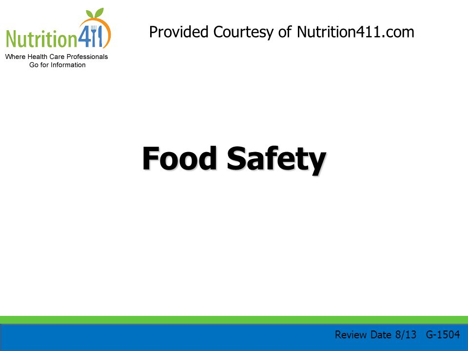 Food Safety Provided Courtesy of Nutrition411.com Review Date 8/13 G-1504