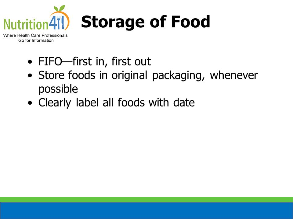 Storage of Food FIFO—first in, first out Store foods in original packaging, whenever possible Clearly label all foods with date