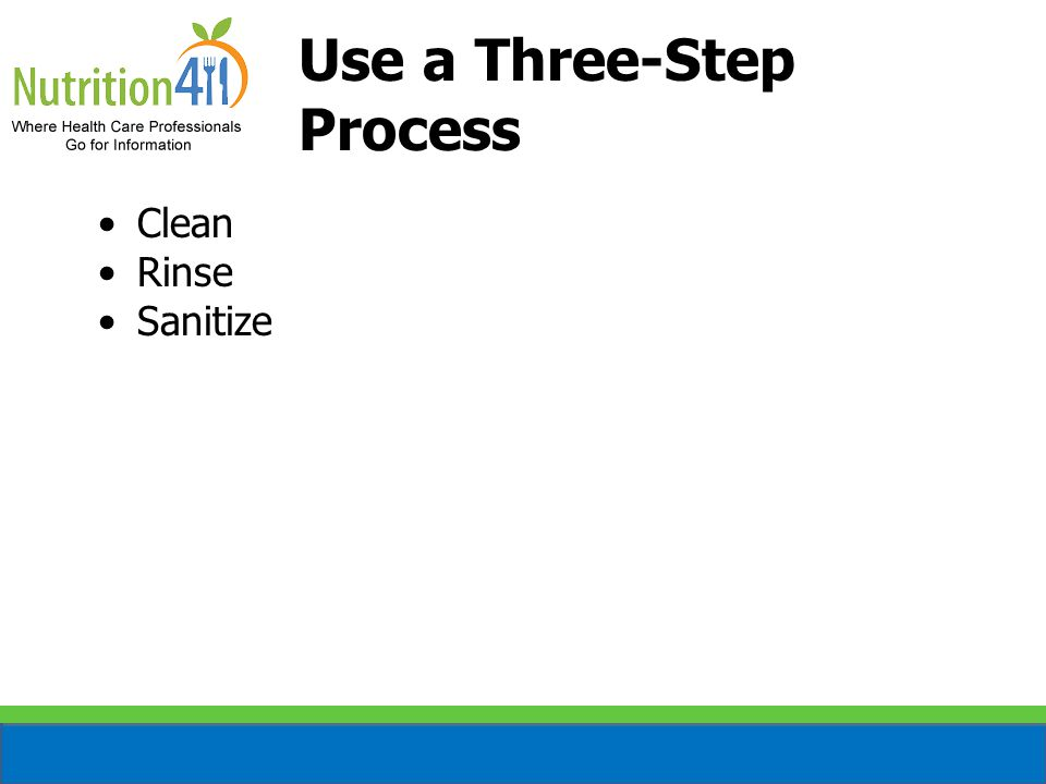 Use a Three-Step Process Clean Rinse Sanitize