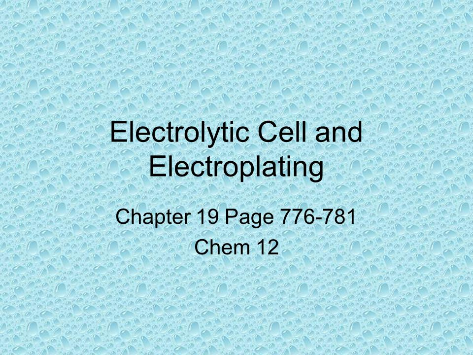 Electrolytic Cell and Electroplating Chapter 19 Page 776-781 Chem 12