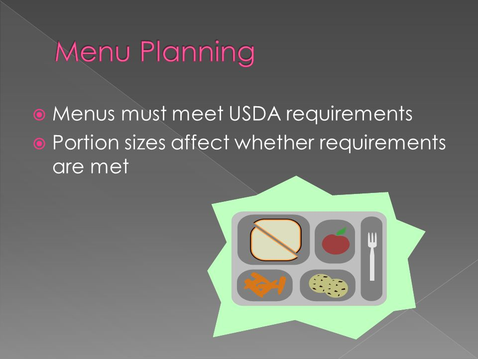 Menus must meet USDA requirements  Portion sizes affect whether requirements are met