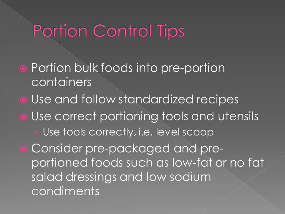  Portion bulk foods into pre-portion containers  Use and follow standardized recipes  Use correct portioning tools and utensils › Use tools correctly, i.e.