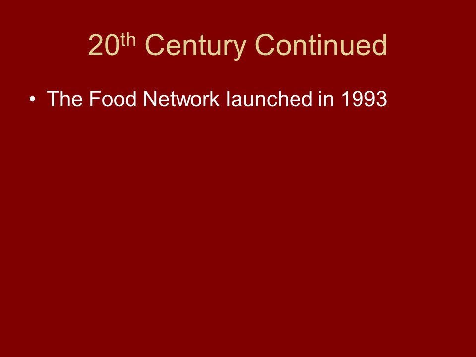 20 th Century Continued The Food Network launched in 1993