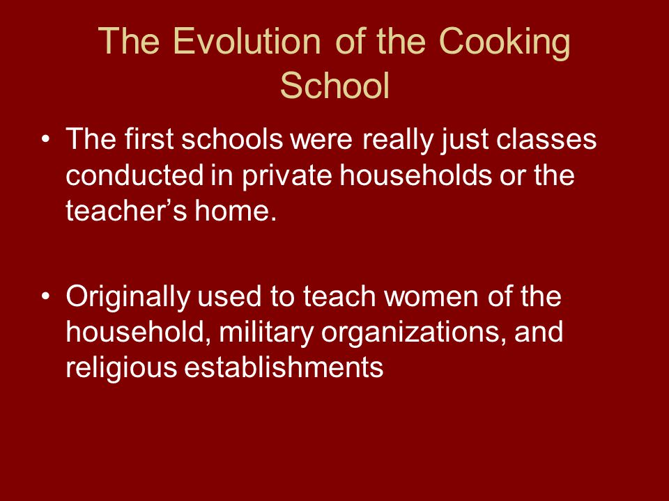 The Evolution of the Cooking School The first schools were really just classes conducted in private households or the teacher's home. Originally used