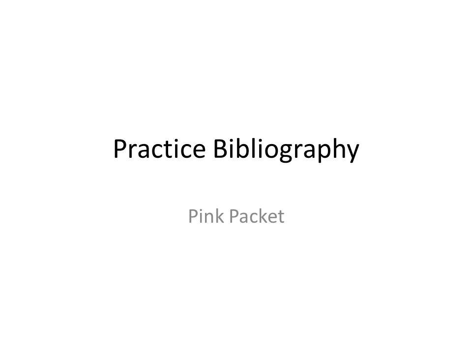 Practice Bibliography Pink Packet