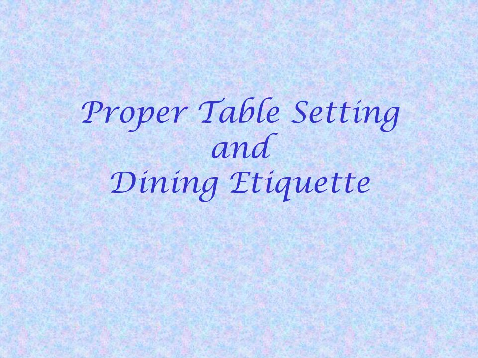 Proper Table Setting and Dining Etiquette