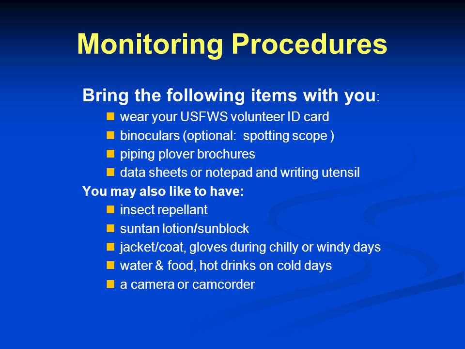 Monitoring Procedures For safety reasons (yours and the birds) do not monitor on days of inclement weather (e.g., violent winds, heavy rain, severe cold, thunderstorms) and use the buddy system when possible.