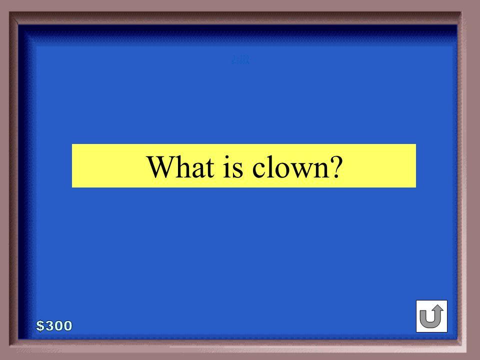 6-300 oxygen : air :: ____ : circus noisy clown commercial