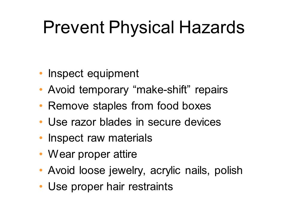 "Prevent Physical Hazards Inspect equipment Avoid temporary ""make-shift"" repairs Remove staples from food boxes Use razor blades in secure devices Insp"