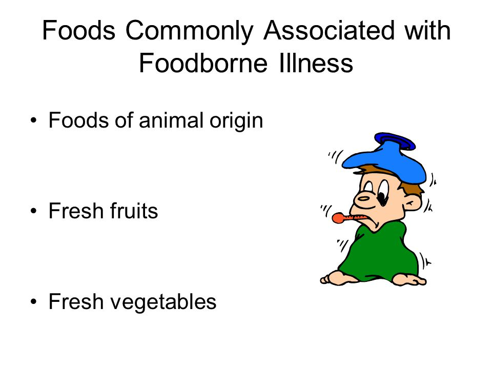 Foods Commonly Associated with Foodborne Illness Foods of animal origin Fresh fruits Fresh vegetables