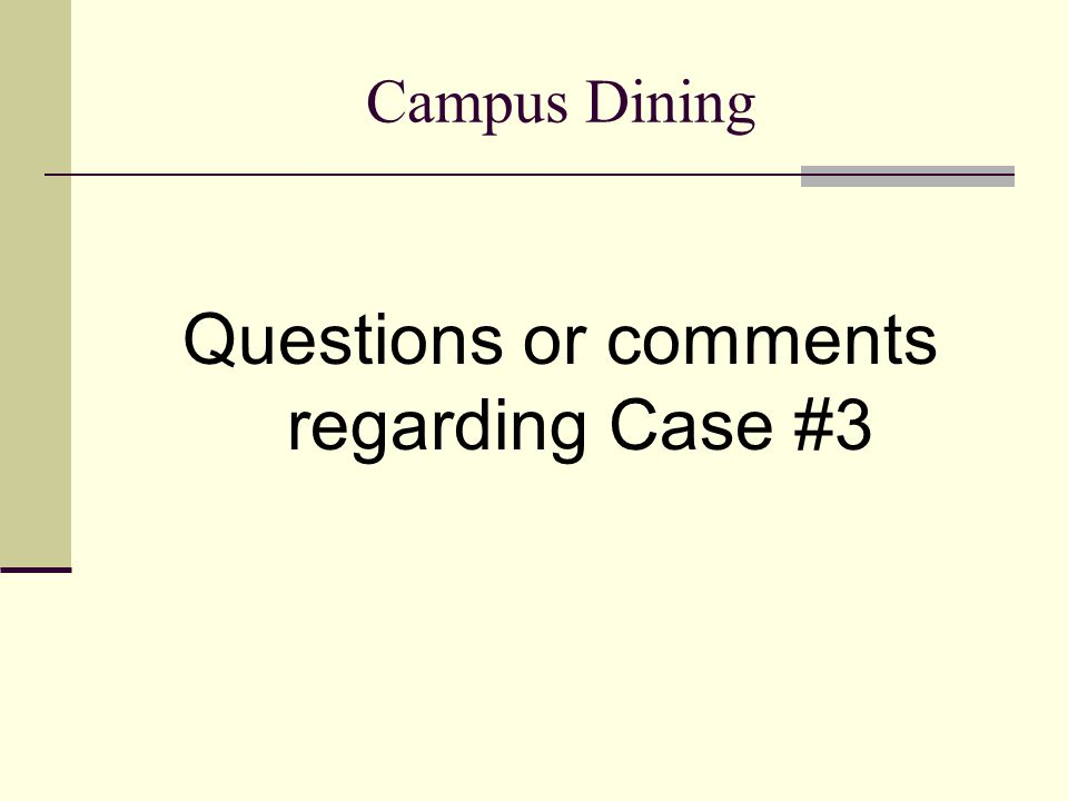 Campus Dining Questions or comments regarding Case #3