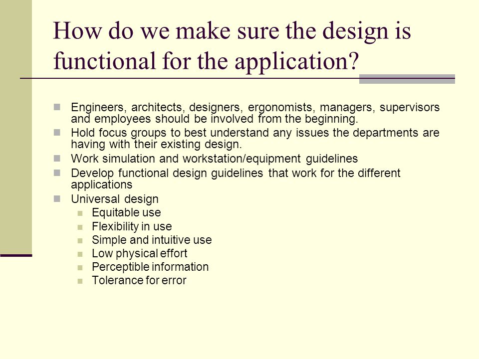 How do we make sure the design is functional for the application.