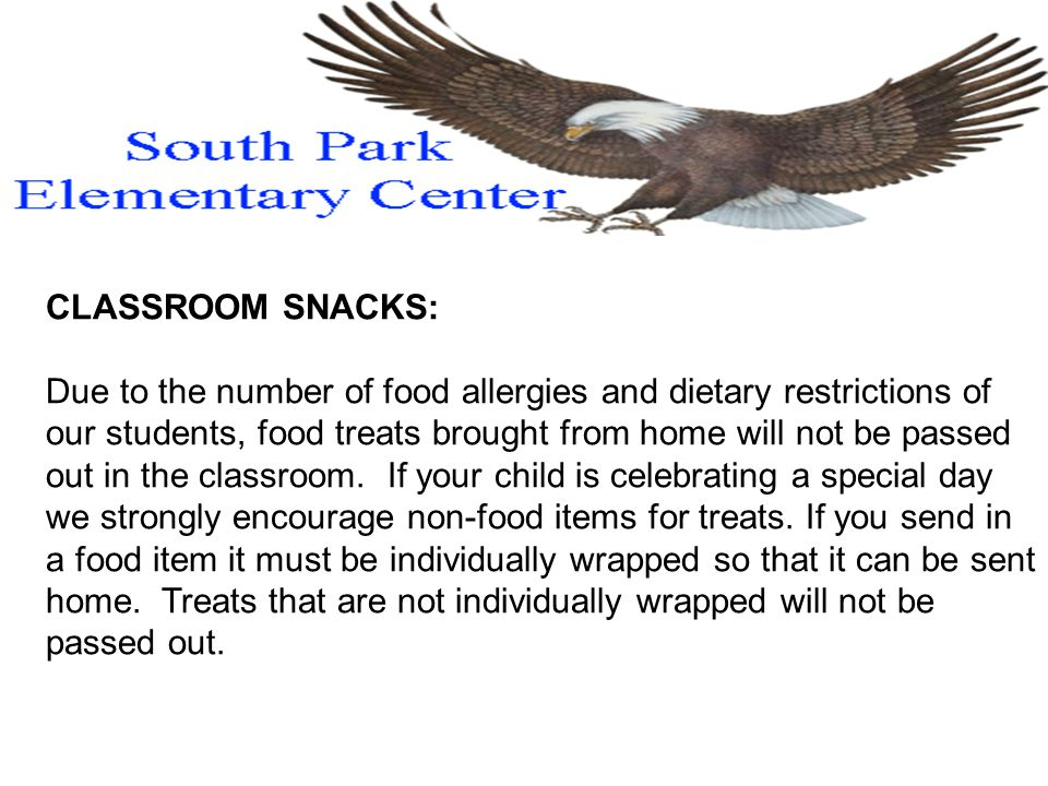 CLASSROOM SNACKS: Due to the number of food allergies and dietary restrictions of our students, food treats brought from home will not be passed out in the classroom.