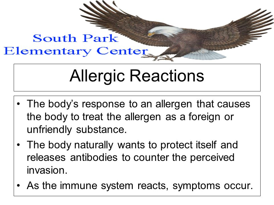 Allergic Reactions The body's response to an allergen that causes the body to treat the allergen as a foreign or unfriendly substance.