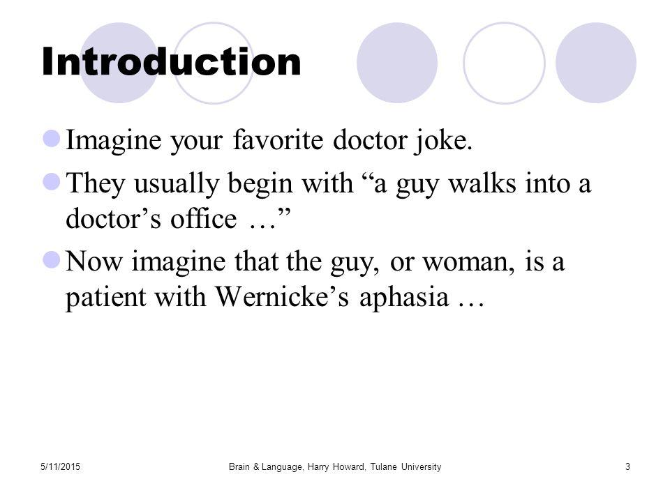 5/11/2015Brain & Language, Harry Howard, Tulane University3 Introduction Imagine your favorite doctor joke.