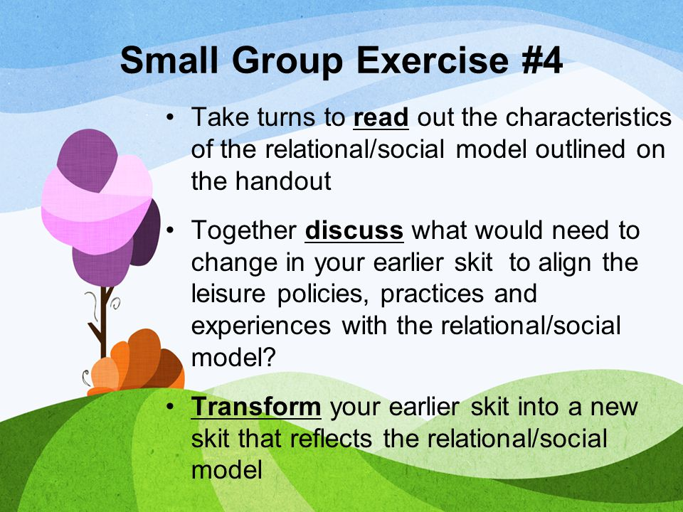 Small Group Exercise #4 Take turns to read out the characteristics of the relational/social model outlined on the handout Together discuss what would