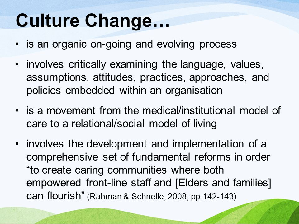 Culture Change… is an organic on-going and evolving process involves critically examining the language, values, assumptions, attitudes, practices, app
