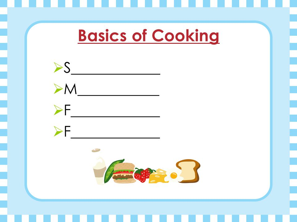 Basics of Cooking  S____________  M___________  F____________