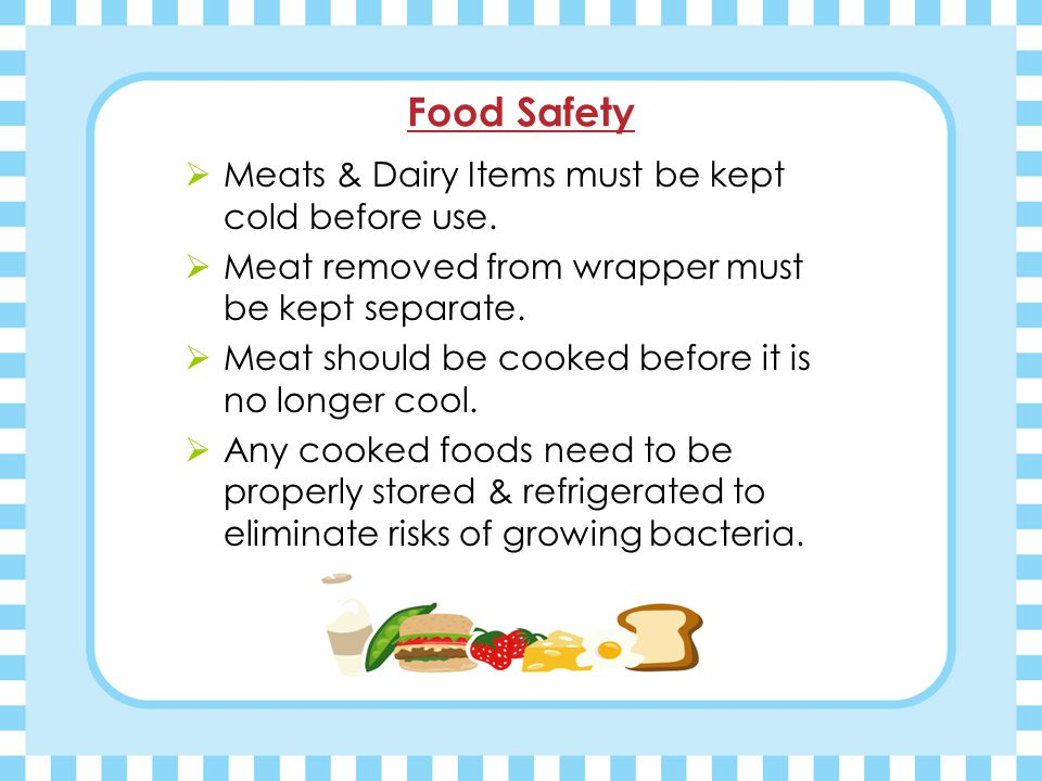 Food Safety Cont. Keep cold foods cold.  Keep hot Foods Hot.