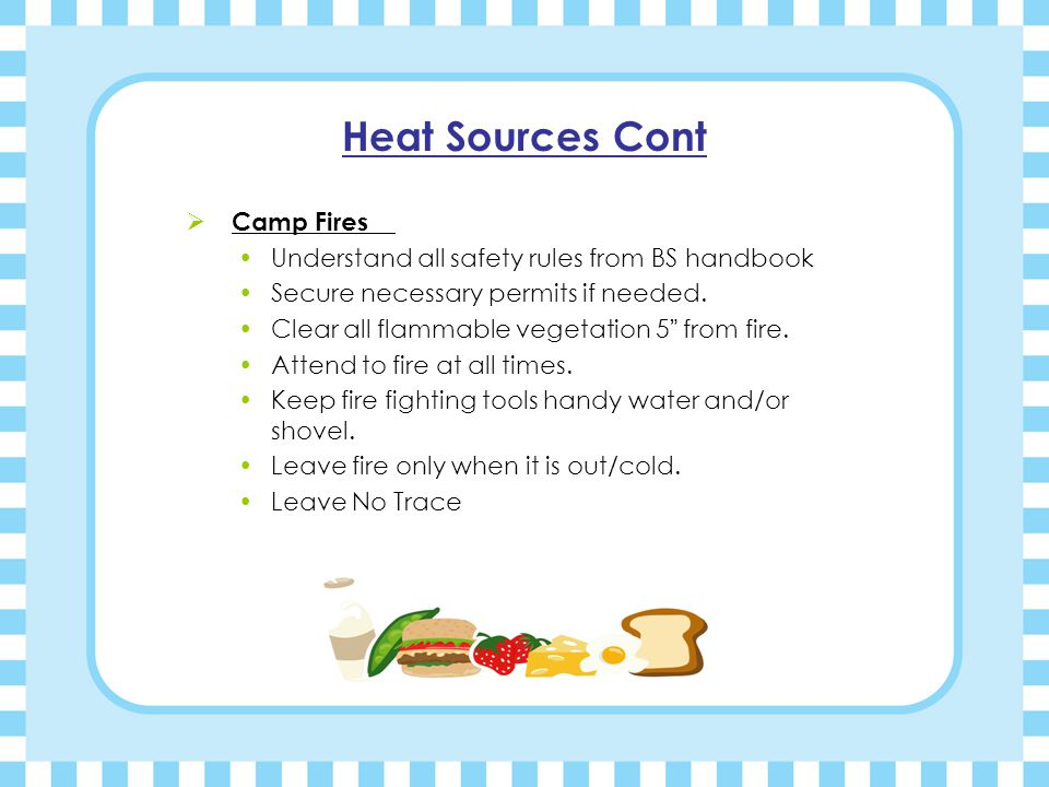 Heat Sources Cont Common Cooking Injuries  Burns and Scalds burns take place when contact is made with hot objects, chemicals, electrical sources, radiated heat, frozen surfaces, friction or radiation.